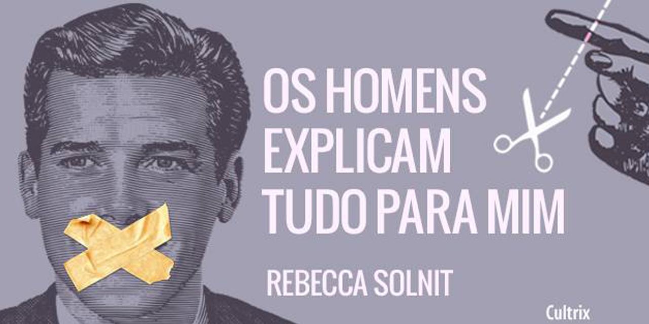 No livro, Rebecca explica como o conhecimento das mulheres é muitas vezes questionado e até mesmo silenciado pela suposta sabedoria dos homens.