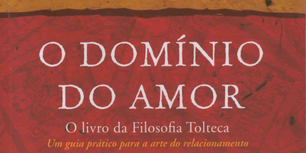 O domínio do amor don miguel ruiz
