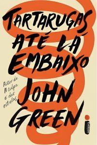 livro-tartarugas-ate-la-embaixo-John-Green